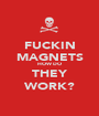 FUCKIN MAGNETS HOW DO THEY WORK? - Personalised Poster A1 size