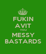 FUKIN AVIT YOU MESSY BASTARDS - Personalised Poster A1 size
