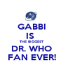 GABBI IS  THE BIGGEST DR. WHO FAN EVER! - Personalised Poster A1 size