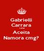 Gabrielli  Carrara  Lima Aceita  Namora cmg?  - Personalised Poster A1 size