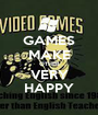 GAMES MAKE OTHER VERY HAPPY - Personalised Poster A1 size