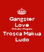 Gangster Love Malaika Magapa Trosca Makua Ludo - Personalised Poster A1 size