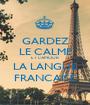 GARDEZ LE CALME ET L'AMOUR LA LANGUE FRANCAISE - Personalised Poster A1 size
