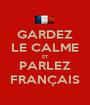 GARDEZ LE CALME ET PARLEZ FRANÇAIS - Personalised Poster A1 size