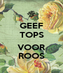 GEEF TOPS  VOOR ROOS - Personalised Poster A1 size