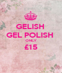 GELISH  GEL POLISH  ONLY £15  - Personalised Poster A1 size