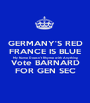 GERMANY'S RED FRANCE IS BLUE My Name Doesn't Rhyme with Anything Vote BARNARD FOR GEN SEC - Personalised Poster A1 size