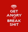 GET ANGRY and BREAK SHIT - Personalised Poster A1 size