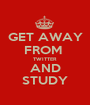 GET AWAY FROM  TWITTER AND STUDY - Personalised Poster A1 size