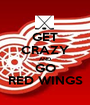GET CRAZY AND GO RED WINGS - Personalised Poster A1 size