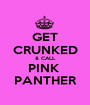 GET CRUNKED & CALL PINK  PANTHER - Personalised Poster A1 size