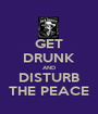 GET DRUNK AND DISTURB THE PEACE - Personalised Poster A1 size