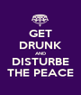 GET DRUNK AND DISTURBE THE PEACE - Personalised Poster A1 size