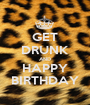 GET DRUNK AND HAPPY BIRTHDAY - Personalised Poster A1 size