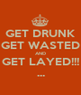 GET DRUNK GET WASTED AND GET LAYED!!! ... - Personalised Poster A1 size