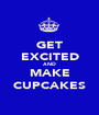 GET EXCITED AND MAKE CUPCAKES - Personalised Poster A1 size