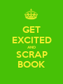 GET EXCITED AND SCRAP BOOK - Personalised Poster A1 size