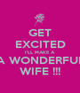 GET EXCITED I'LL MAKE A A WONDERFUL WIFE !!! - Personalised Poster A1 size