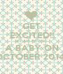 GET EXCITED!! WE ARE HAVING A BABY ON OCTOBER 2014!! - Personalised Poster A1 size