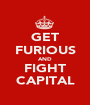 GET FURIOUS AND FIGHT CAPITAL - Personalised Poster A1 size