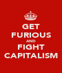 GET FURIOUS AND FIGHT CAPITALISM - Personalised Poster A1 size