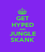 GET HYPED AND JUNGLE SKANK - Personalised Poster A1 size