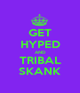 GET HYPED AND TRIBAL SKANK - Personalised Poster A1 size