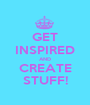GET INSPIRED AND CREATE STUFF! - Personalised Poster A1 size