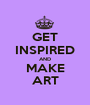 GET INSPIRED AND MAKE ART - Personalised Poster A1 size