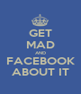 GET MAD AND FACEBOOK ABOUT IT - Personalised Poster A1 size