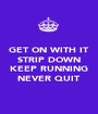 GET ON WITH IT STRIP DOWN  KEEP RUNNING NEVER QUIT - Personalised Poster A1 size