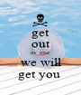 get out or  else  we will get you  - Personalised Poster A1 size