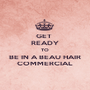 GET  READY TO BE IN A BEAU HAIR COMMERCIAL - Personalised Poster A1 size