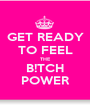 GET READY TO FEEL THE B!TCH POWER - Personalised Poster A1 size