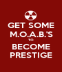 GET SOME M.O.A.B.'S TO BECOME PRESTIGE - Personalised Poster A1 size