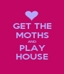 GET THE MOTHS AND PLAY HOUSE - Personalised Poster A1 size