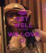 GET  WELL SOON WE LOVE U  - Personalised Poster A1 size