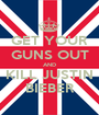 GET YOUR GUNS OUT AND KILL JUSTIN BIEBER - Personalised Poster A1 size