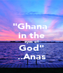 """""""Ghana  in the eyes of God"""" ..Anas - Personalised Poster A1 size"""