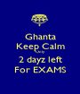 Ghanta Keep Calm Only 2 dayz left For EXAMS - Personalised Poster A1 size