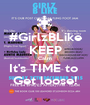 #GirlzBLike KEEP Calm It's TIME to  Get loose! - Personalised Poster A1 size