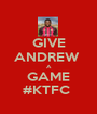 GIVE ANDREW  A GAME #KTFC  - Personalised Poster A1 size
