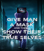 GIVE MAN A MASK AND THEY'LL SHOW THEIR TRUE SELVES - Personalised Poster A1 size