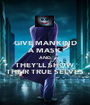 GIVE MANKIND A MASK AND THEY'LL SHOW THEIR TRUE SELVES - Personalised Poster A1 size