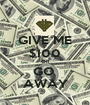 GIVE ME $100 OR GO  AWAY - Personalised Poster A1 size