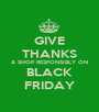 GIVE THANKS & SHOP RESPONSIBLY ON BLACK FRIDAY - Personalised Poster A1 size