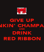 GIVE UP DRINKIN' CHAMPAGNE AND DRINK RED RIBBON - Personalised Poster A1 size
