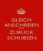 GLEICH ANSCHREIEN UND ZURÜCK SCHUBSEN - Personalised Poster A1 size