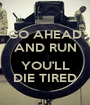GO AHEAD AND RUN  YOU'LL DIE TIRED - Personalised Poster A1 size