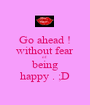 Go ahead ! without fear of being happy . ;D - Personalised Poster A1 size